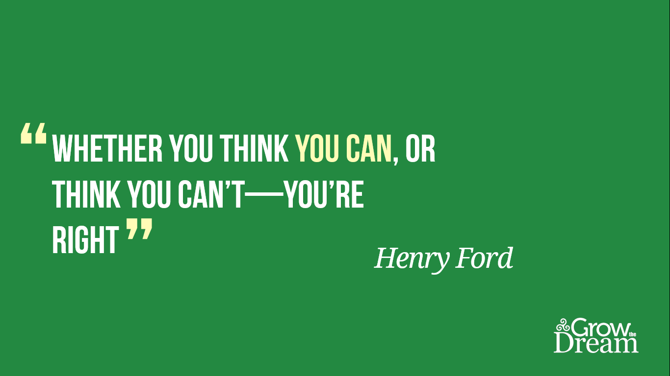Quote: Henry Ford - Whether you think you can, or think you can't - you're right
