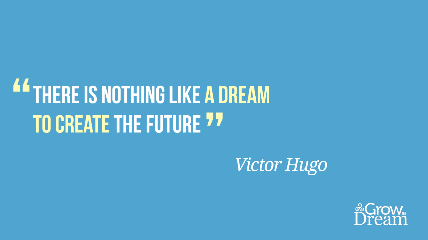 Quote: Victor Hugo - There is nothing like a dream to create the future.