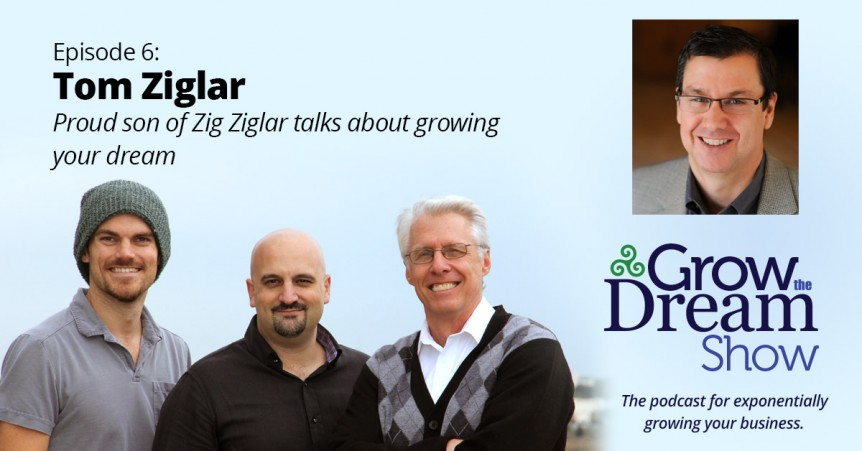Grow The Dream Show 006: Tom Ziglar
