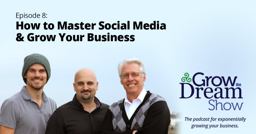 Grow The Dream Show 008: Master Social Media & Grow Your Business