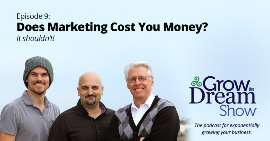 Grow The Dream Show 009: Does Marketing Cost You Money?