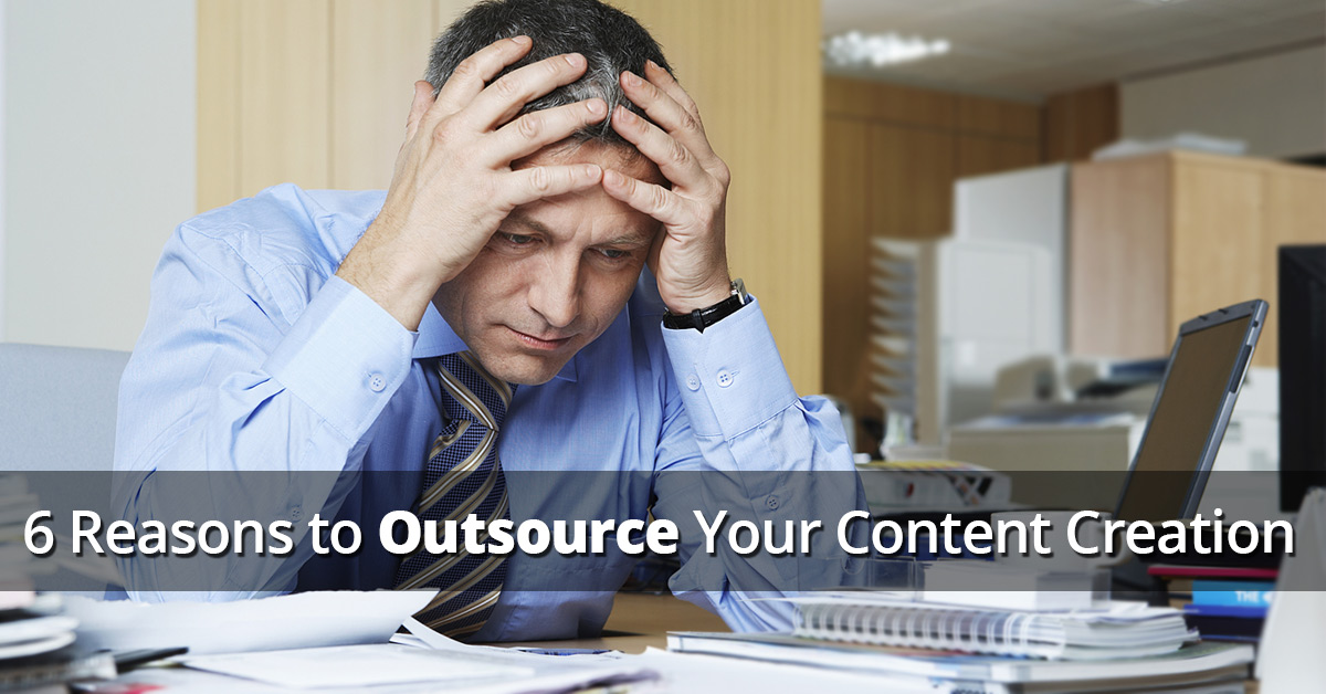 6 Reasons to Outsource Your Content Creation