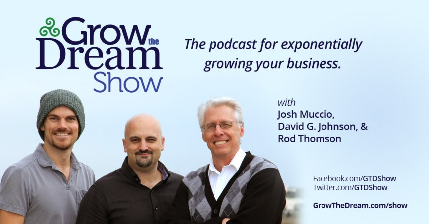 Grow The Dream Show with Josh Muccio, David G. Johnson, and Rod Thomson