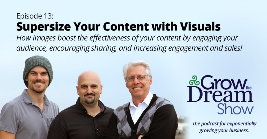 Grow The Dream Show 013: Supersize Your Content with Visuals