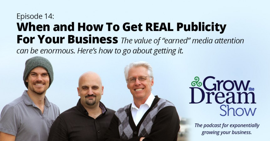 Grow The Dream Show 014: When and How to Get REAL Publicity for Your Business
