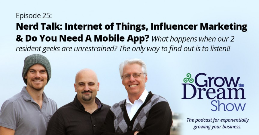 Episode 25 - Nerd Talk: Internet of Things, Influencer Marketing & Do You Need A Mobile App?