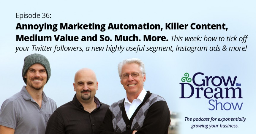 Episode 36: Annoying Marketing Automation, Killer Content, Medium Value and So. Much. More.