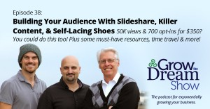 Episode 38: Building Your Audience With Slideshare, KillerContent, & Self-Lacing Shoes