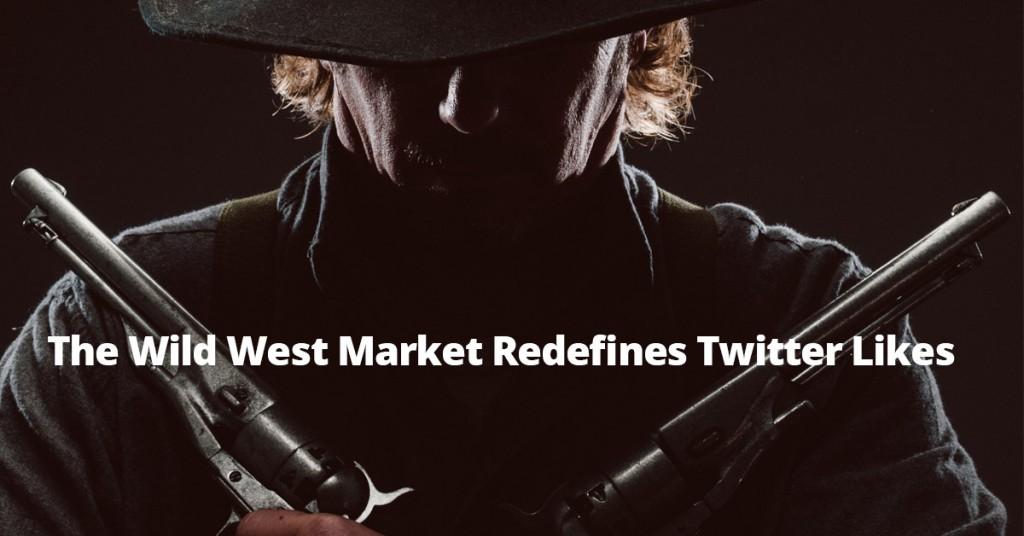 The Wild West Market Redefines Twitter Likes