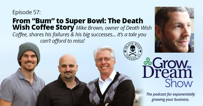 """Episode 57: From """"Bum"""" to Super Bowl - the Death Wish Coffee Story"""