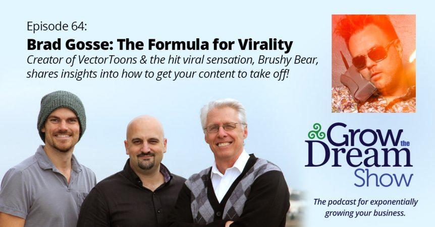Episode 64: Brad Gosse - The Formula for Virality