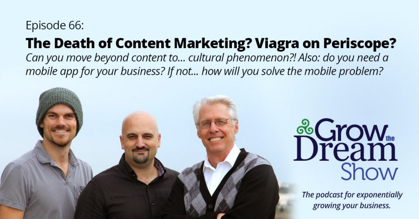 Episode 66: The Death of Content Marketing? Viagra on Periscope?