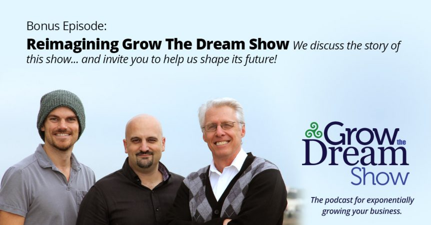Episode BONUS: Reimagining Grow The Dream Show