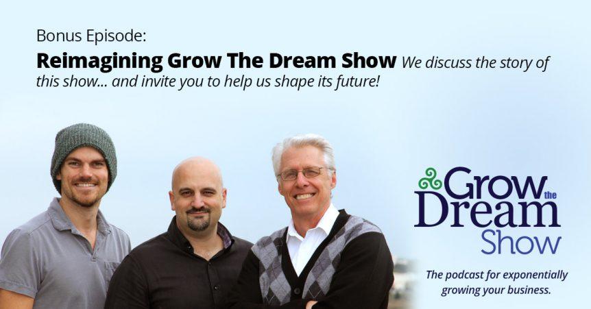 Episode BONUS: Reimagining Grow The Dream Show