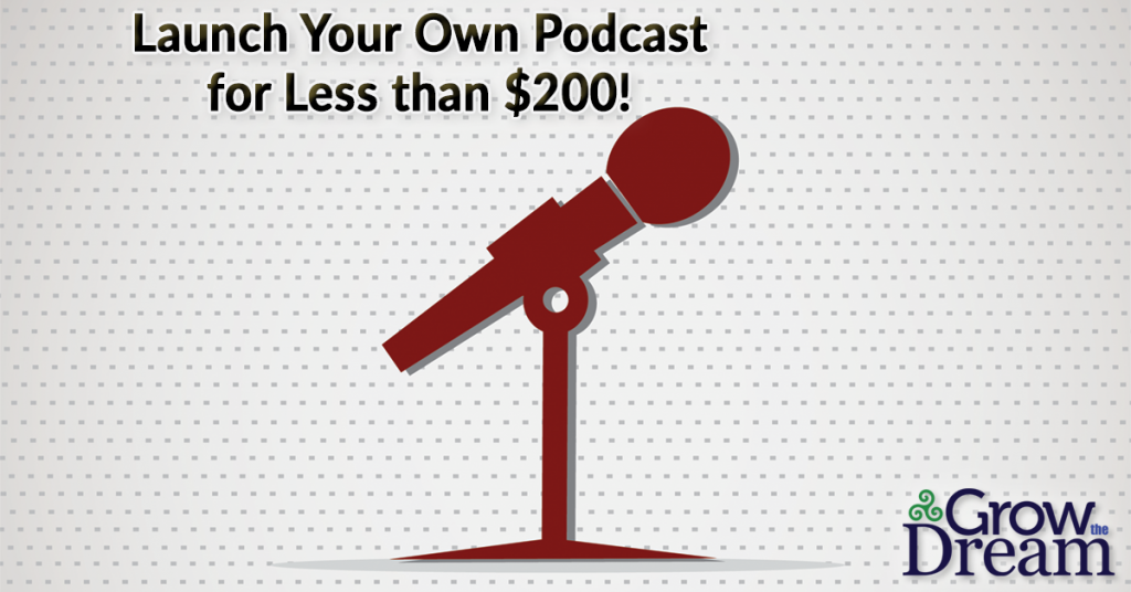 Launch Your Own Podcast for Less than $200!