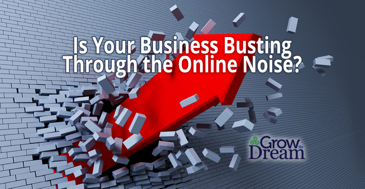 Is Your Business Busting Through the Online Noise?