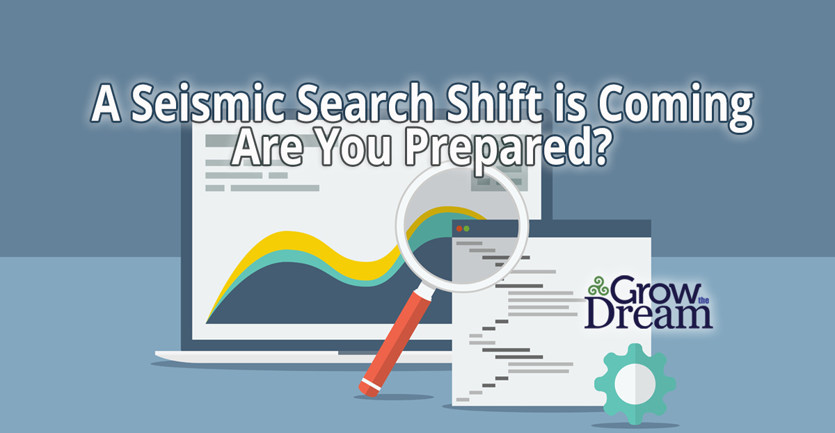A Seismic Search Shift is Coming – Are You Prepared?