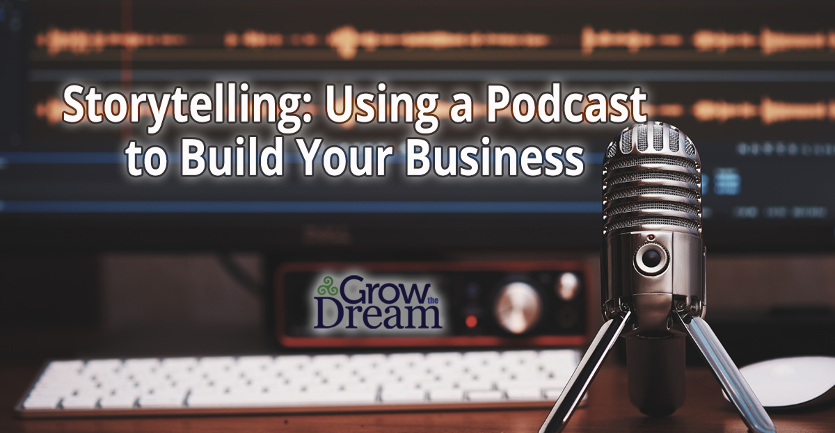 Storytelling: Using a Podcast to Build Your Business