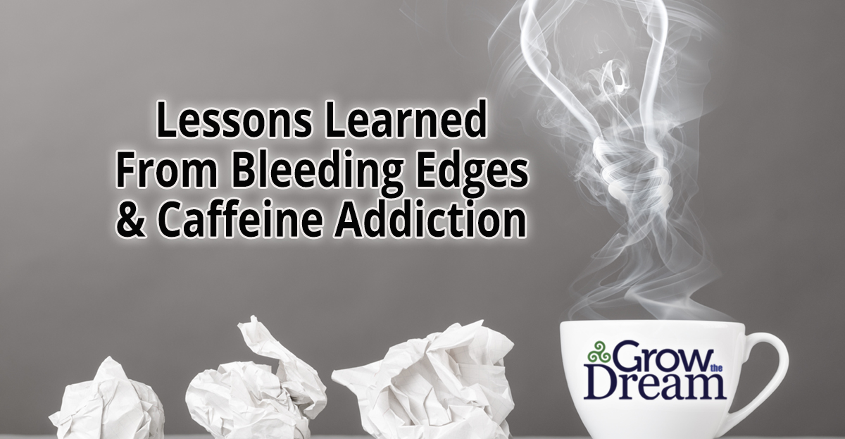 Lessons Learned From Bleeding Edges & Caffeine Addiction